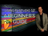 Using FL Studio 12 A Beginner's Guide - with HYBRID Produce Like A Pro