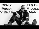 B.o.B - Middle Man Remix | Prod. V.Khab