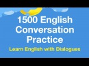 1500 English conversation practice - Learn English with dialogues