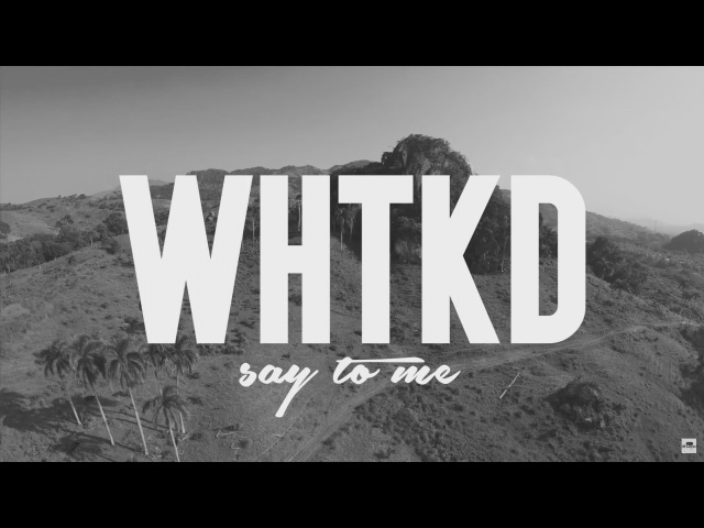 WHTKD Say To Me Official Video