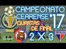 Cearense '17 4ªs de final Tiradentes 2 X 3 Fortaleza Narr Ricardo Mota TV ARTILHEIRO