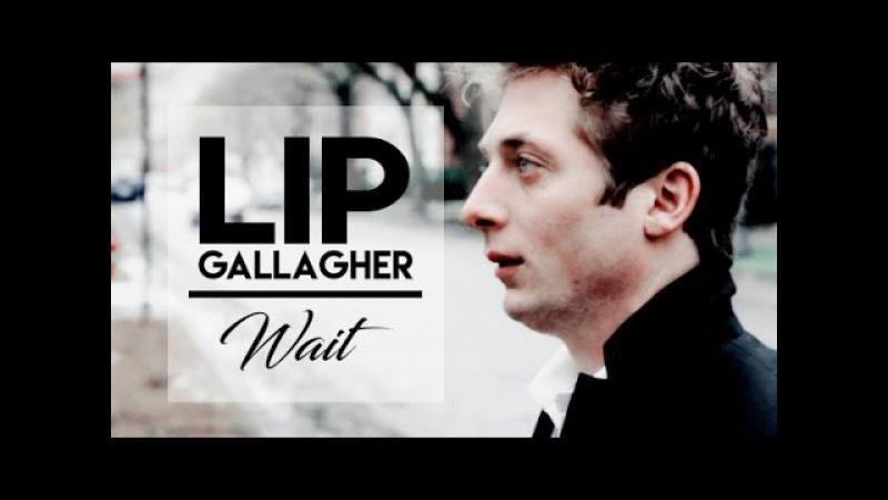 Lip Gallagher | Wait