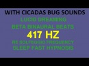 Powerful 417hz solfeggio Binaural Beats lucid dreaming hypnosis cicadas Sleep fast and lucid dream