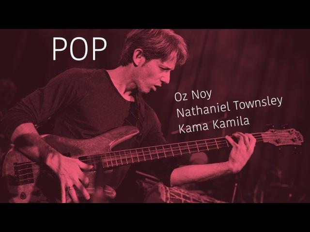 Alex Bershadsky Oz Noy Nathaniel Townsley Kama Kamila POP 001