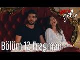 Yeni Gelin 12. Bölüm Fragman