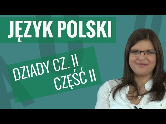 Język polski - Dziady część II (ciekawostki i omówienie bohaterów)