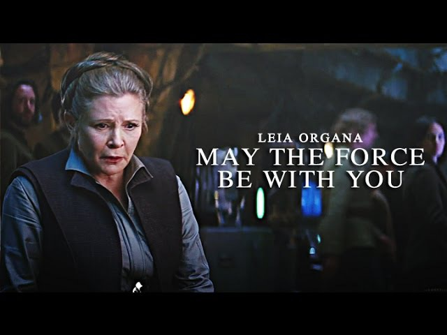 ► Leia Organa May The Force Be With You