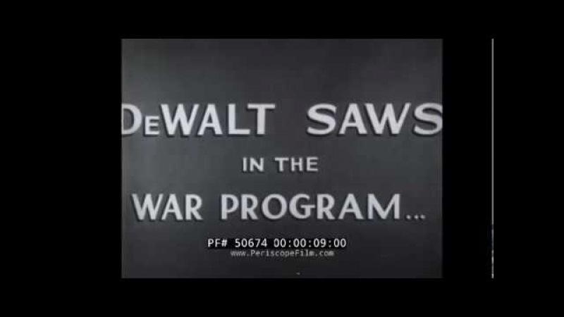 DEWALT SAWS IN WORLD WAR II PROMOTIONAL FILM 50674