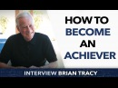 How to become an achiever ? - Brian Tracy