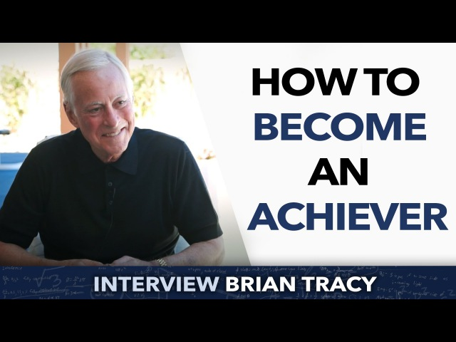 How to become an achiever - Brian Tracy