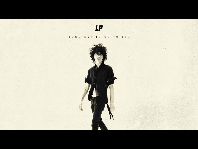 LP - Long Way To Go To Die [Audio]