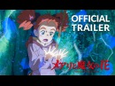 Mary and The Witch's Flower Trailer 3 (Official) Studio Ponoc