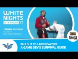 White Nights St.Petersburg 2017 Tramell Ray Isaac (Boss Key Productions) - Fallout to Lawbreakers A Game Dev's Survival Guide