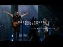 King of My Heart - Steffany Gretzinger Jeremy Riddle | Bethel Worship