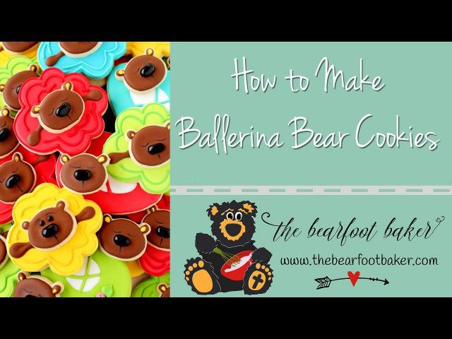 How to Make Ballerina Bear Cookies | The Bearfoot Baker