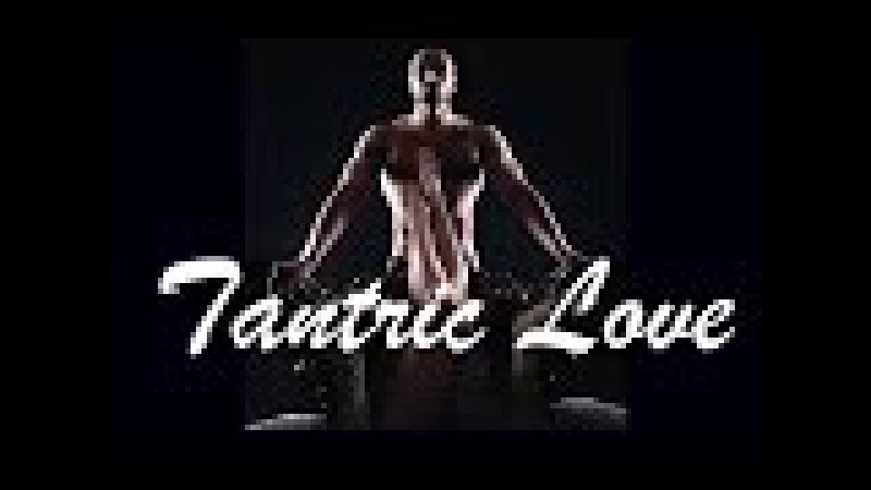 TANTRIC LOVE - 4H. TANTRA KAMASUTRA VERY SENSUAL EROTIC MUSIC MIX 2017-SpaMassageMusicWorld ❀