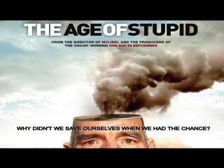 the age of stupid The age of stupid is a tragically uneven documentary about global warming that fails, but not for want of trying.