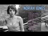 Norah Jones Greatest Hits Full Album Live - Norah Jones Best Hits 2017