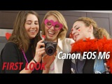 First Look Canon EOS M6 Mirrorless Camera
