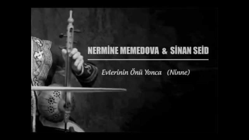 NERMİNE MEMEDOVA SİNAN SEİD - Evlerinin Önü Yonca (Ninne)