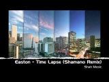 Easton - Time Lapse (Shamano Remix) Shah Music