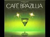 Cafe Brazillia   The Cream Of Latino Lounge