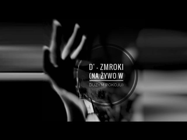D - Zmroki (na żywo w dużym pokoju)