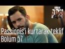 Kiralık Aşk 57. Bölüm - Passionisi Kurtaracak Teklif