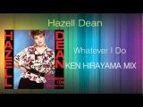 Hazell Dean - Whatever I Do (KEN HIRAYAMA MIX)