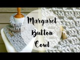 Episode 110 How To Crochet The Margaret Button Cowl
