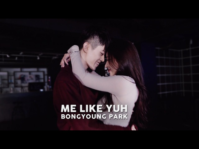 Me Like Yuh - Jay Park Bongyoung Park Choreography (ft. Yujin So of Playback )