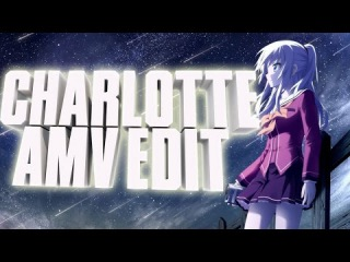Charlotte | AMV | Edit | Love is blindness