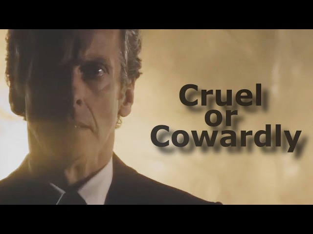Doctor Who | Cruel or Cowardly