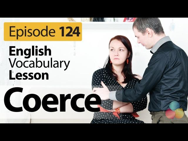 Coerce (verb) - English Vocabulary Lesson 124 - FreeSpoken English lesson