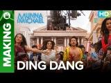 Munna Michael  Making of Ding Dang - Video Song  Tiger Shroff &amp Nidhhi Agerwal