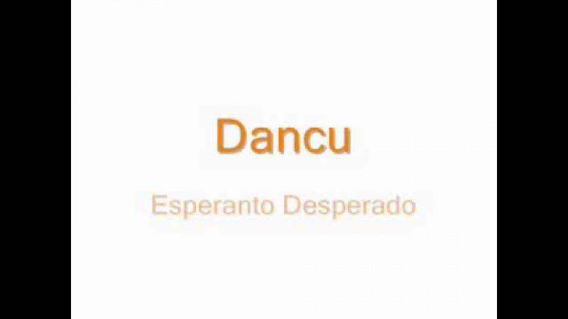 Dancu - Esperanto Desperado (Muziko en Esperanto)