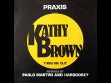 Praxis feat Kathy Brown - Turn Me Out (Martini TSOU Mix) (HQ)
