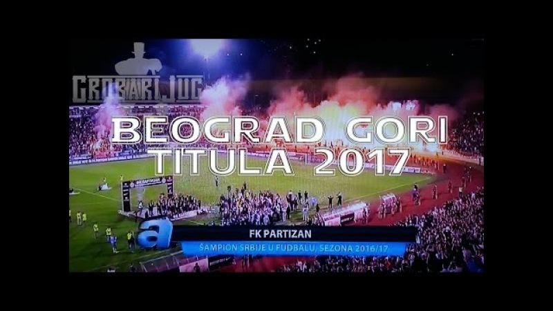 BEOGRAD GORI - Titula je naša - FK Partizan šampion Srbije 2016 / 2017 - PFC Grobari jug
