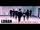 LUHAN - CATCH ME WHEN I FALL  CHOREOGRAPHY BY SPARKS
