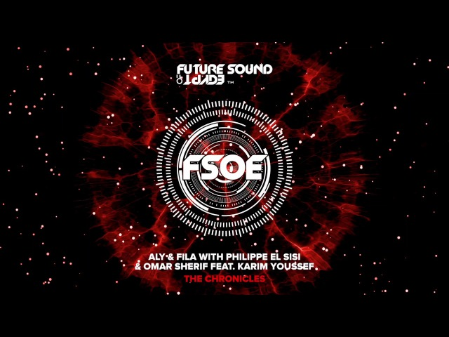 Aly Fila with Philippe El Sisi Omar Sherif feat Karim Youssef - The Chronicles