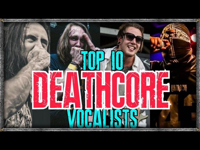 TOP 10: DEATHCORE VOCALISTS