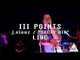 j. viewz - Salty Air Live at III Points Festival Wynwood