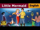 The Little Mermaid - Bedtime stories - Fairy tales - Stories for kids - 4K UHD - English Fairy Tales