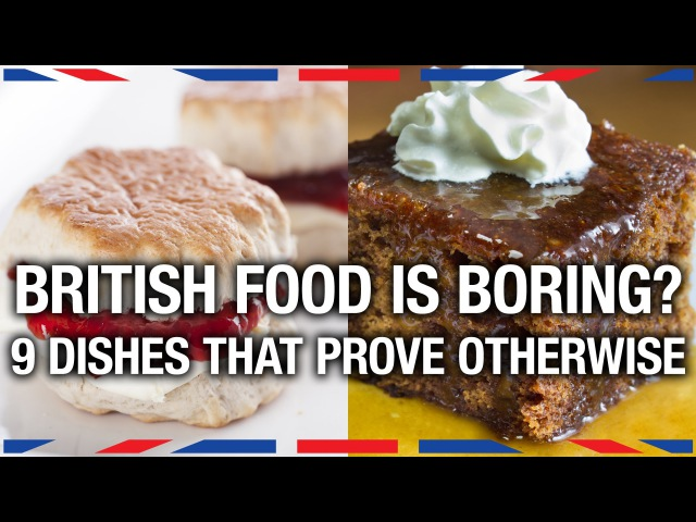 9 British Dishes Everyone Should Try - Anglophenia Ep 2