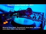 deep &amp jackin house mix 2017