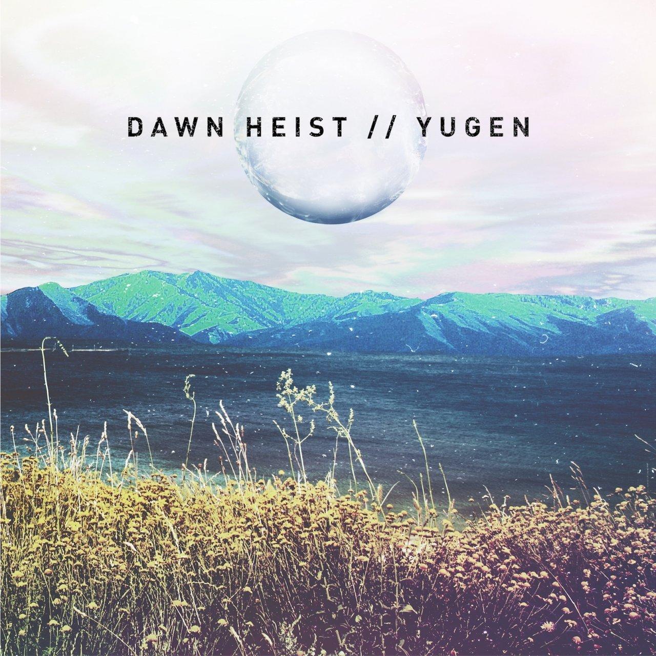 Dawn Heist - Yugen (2016)