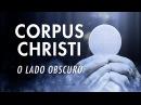 CORPUS CHRISTI O LADO OBSCURO PAGANISMO CATÓLICO