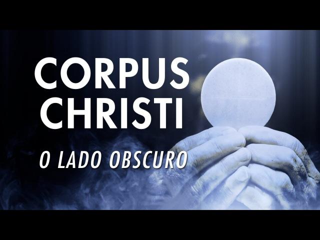 CORPUS CHRISTI O LADO OBSCURO PAGANISMO CATÓLICO смотреть онлайн без регистрации
