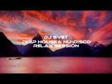 DJ SVET Deep House &amp Nu-Disco Relax Session (2017 February)