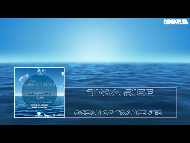 Dima Rise - Ocean Of Trance 118 (Special Guest Mix by Sistronka)